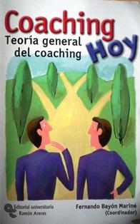 Coaching Hoy - Teoría General del Coaching (Reseña del libro de Fernando Bayón Mariné, Coordinador)