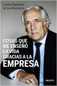 Cosas que me enseñó la vida gracias a la empresa (Reseña del libro de Carlos Espinosa de los Monteros)
