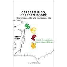 Cerebro rico, cerebro pobre. Una introducción a la neuroeconomía (Reseña del libro de Pedro E. Bermejo Velasco y Ricardo J. Izquierdo Megia)